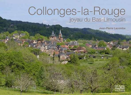 COLLONGES-LA-ROUGE. Joyau du Bas-Limousin