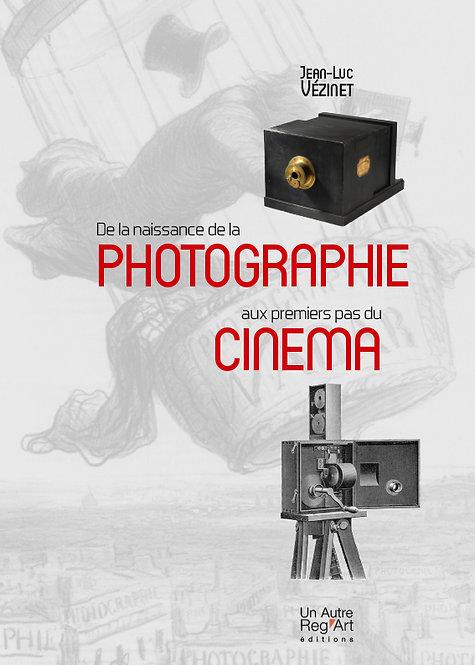 DE LA NAISSANCE DE LA PHOTOGRAPHIE AUX PREMIERS PAS DU CINEMA