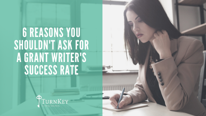 6 Reasons You Shouldn't Ask For A Grant Writer's Success Rate