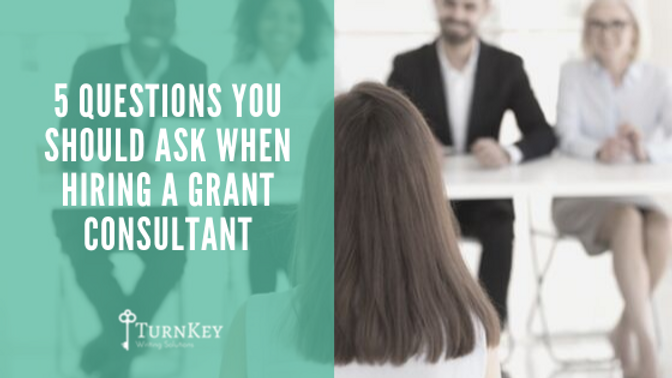 5 Questions You Should Ask When Hiring a Grant Consultant
