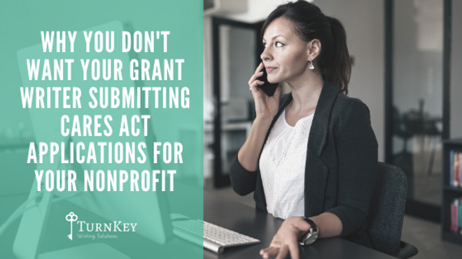 Why You Don't Want Your Grant Writer Submitting CARES Act Applications for Your Nonprofit