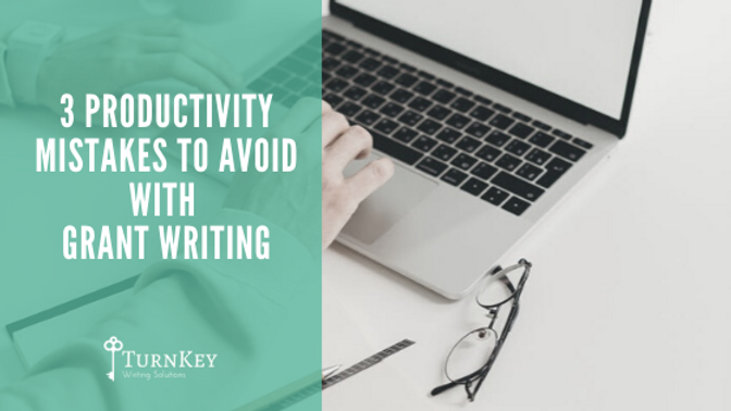 3 Productivity Mistakes To Avoid With Grant Writing