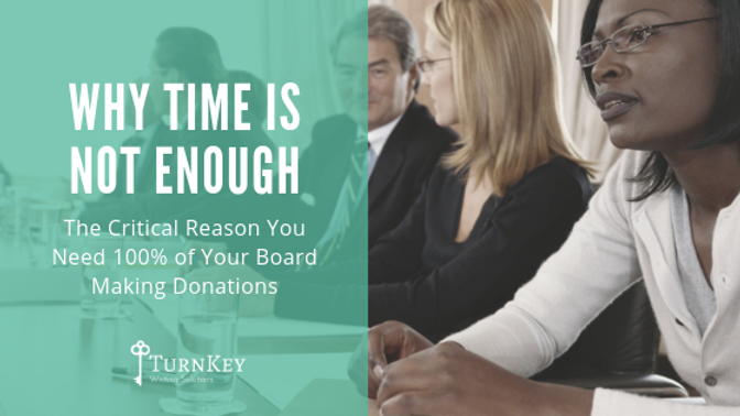 Why Time Is Not Enough: The Critical Reason You Need 100% of Your Board Making Donations