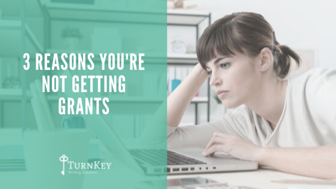 3 Reasons You're Not Getting Grants
