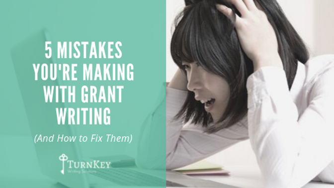 5 Mistakes You're Making with Grant Writing & How To Fix Them