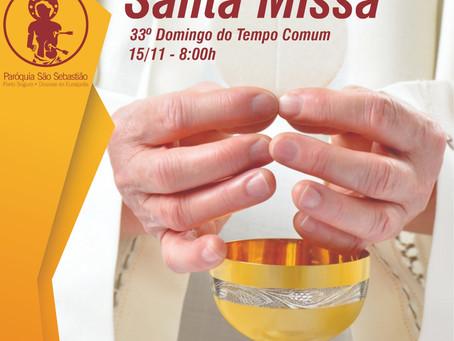 Santa Missa do 33º Domingo do Tempo Comum - 15/11, às 8h