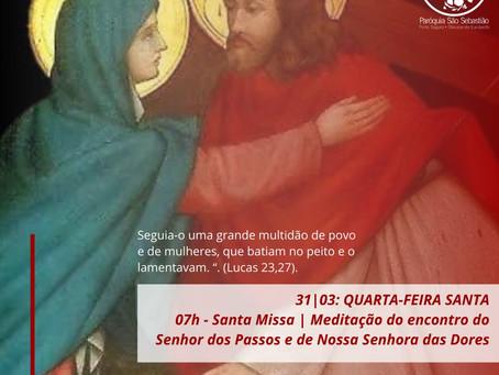 31|03 - Quarta-Feira Santa - Meditação do encontro do Senhor dos Passos e da Senhora das Dores
