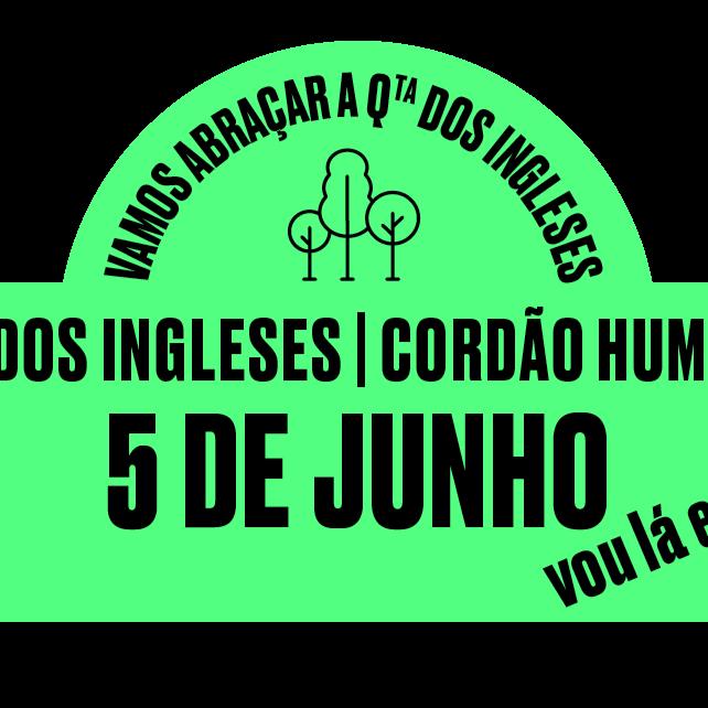 Cordão Humano 5 DE JUNHO às 17h / VEM ABRAÇAR A QUINTA DOS INGLESES!