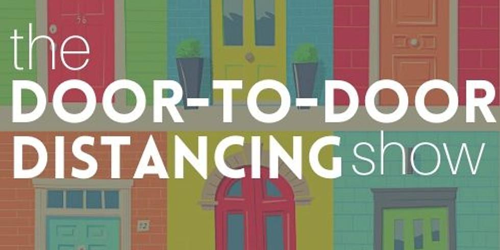 the Door-to-Door Distancing Show