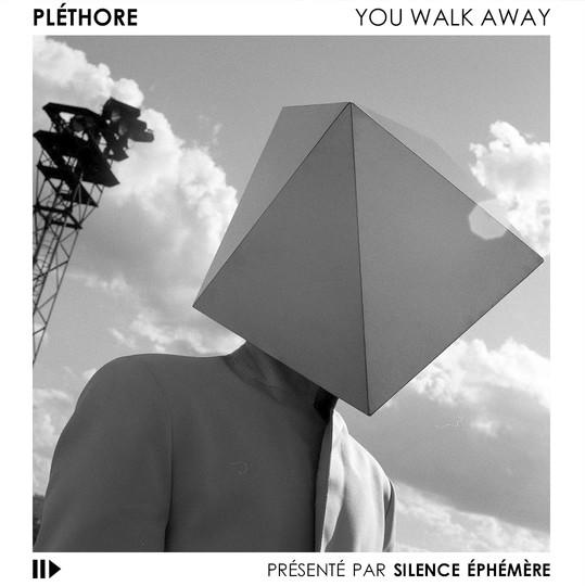PLÉTHORE - YOU WALK AWAY