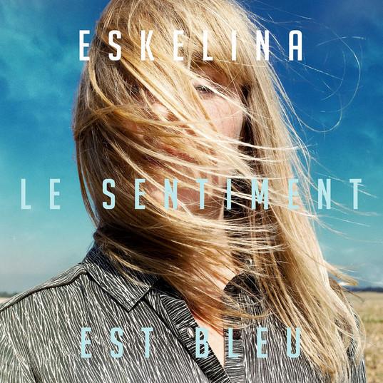 ESKELINA - LE SENTIMENT EST BLEU