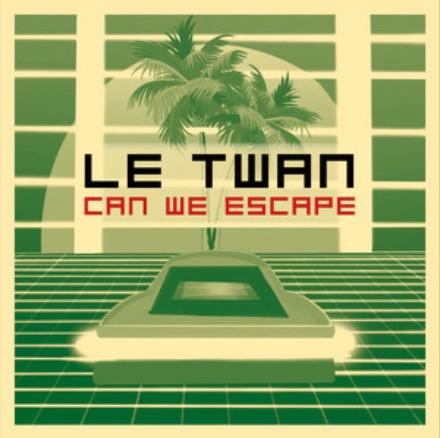LE TWAN - CAN WE ESCAPE