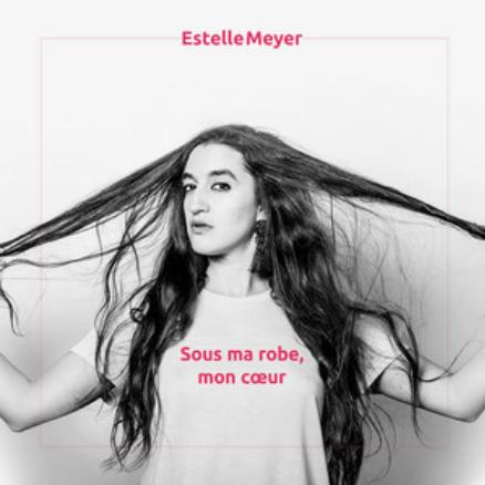 ESTELLE MEYER - SOUS MA ROBE, MON COEUR