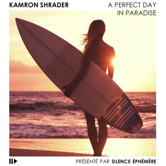 KAMRON SHRADER - A PERFECT DAY IN PARADISE