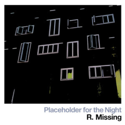 R.MISSING - PLACEHOLDER FOR THE NIGHT