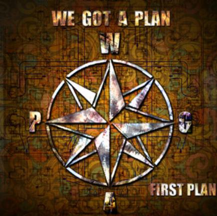 FIRST PLAN - WE GOT A PLAN