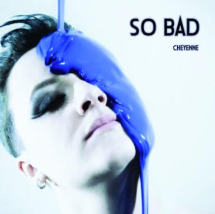 CHEYENNE - SO BAD