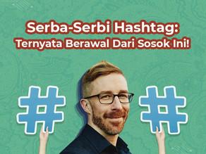 Serba-Serbi Hashtag: Ternyata Berawal Dari Sosok Ini!