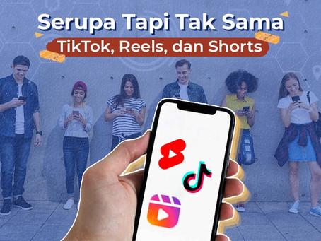 Serupa Tapi Tak Sama; TikTok vs Reels vs Shorts