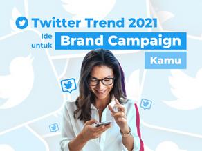 Twitter Trends 2021: Ide Untuk Brand Campaign Kamu