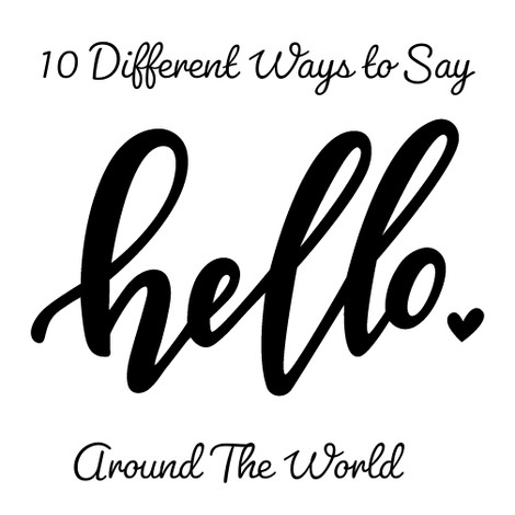 "10 Different Ways to Say ""Hello"" Around The World"
