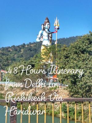 48 Hours Itinerary from Delhi to Rishikesh Via Haridwar