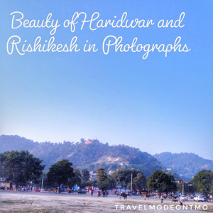Beauty of Haridwar and Rishikesh Captured in Photographs