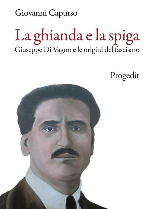 LA GHIANDA E LA SPIGA DI CAPRUSO, IL LIBRO SUL PRIMO MARTIRE DEL FASCISMO IN ITALIA