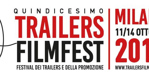TRAILERS FILM FEST 2017, XV EDIZIONE DELLA KERMESSE DEI TRAILER A MILANO