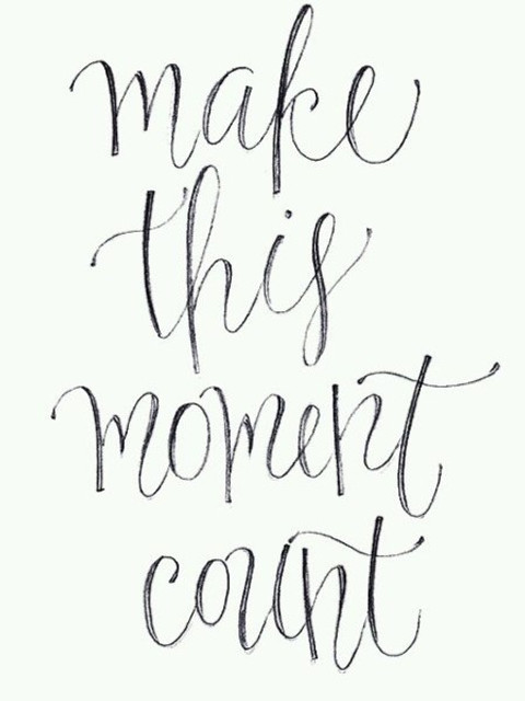 make moment count
