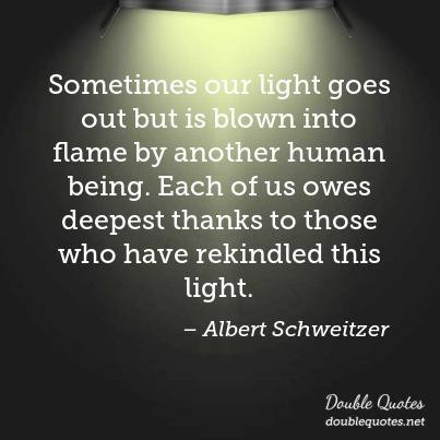 sometimes-our-light-goes-out-but-is-blown-into-flame-by-another-human-being-eac-403x403-nk1u16