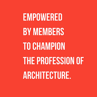 Empowered by Members to champion the profession of architecture.