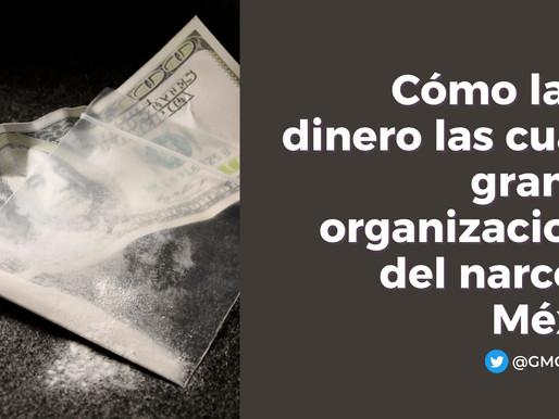 CÓMO LAVAN DINERO LAS CUATRO GRANDES ORGANIZACIONES DEL NARCO EN MÉXICO