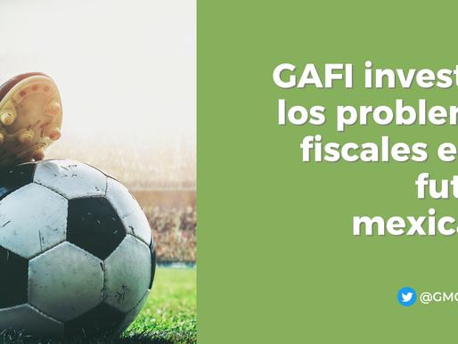 GAFI INVESTIGA LOS PROBLEMAS FISCALES EN EL FÚTBOL MEXICANO