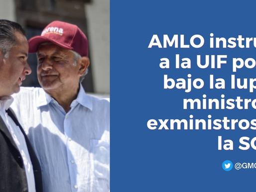 AMLO INSTRUYÓ A LA UIF PONER BAJO LA LUPA A MINISTROS Y EXMINISTROS DE LA SCJN
