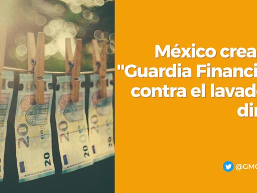 """MÉXICO CREARÁ """"GUARDIA FINANCIERA"""" PARA PREVENIR EL LAVADO DE DINERO"""