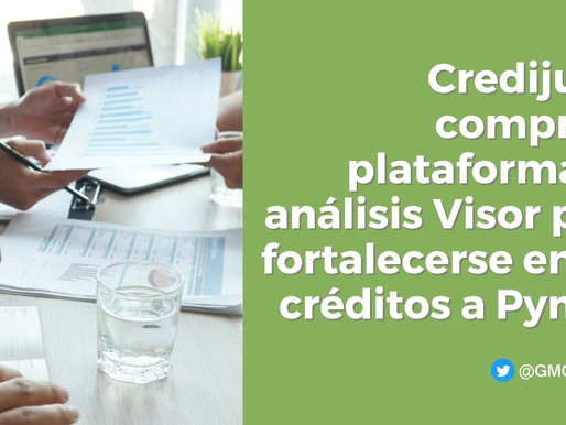 FINTECH MEXICANA CREDIJUSTO COMPRA PLATAFORMA DE ANÁLISIS VISOR PARA FORTALECER LOS CRÉDITOS PYMES