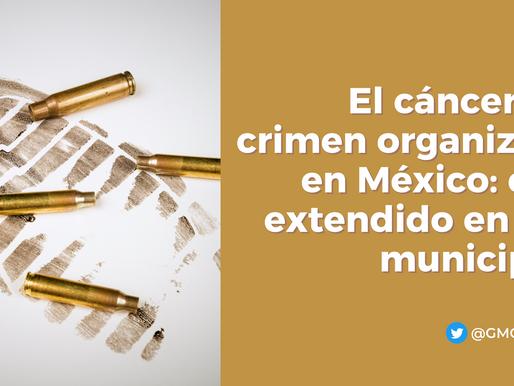 El cáncer del crimen organizado en México: está extendido en 755 municipio