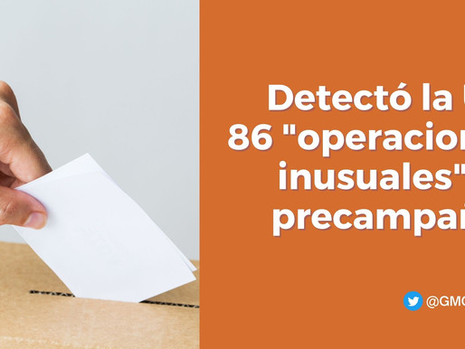 """DETECTÓ LA UIF 86 """"OPERACIONES INUSUALES"""" EN PRECAMPAÑAS"""