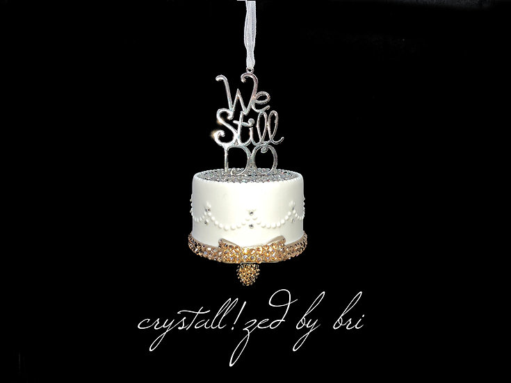 "CRYSTALL!ZED ""We Still Do"" Cake Ornament"
