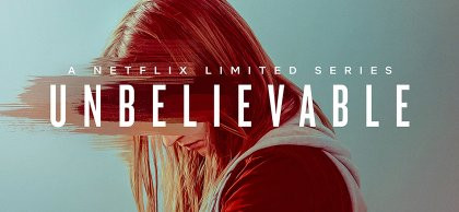 Netflix's 'Unbelievable' Lives Up To Its Name
