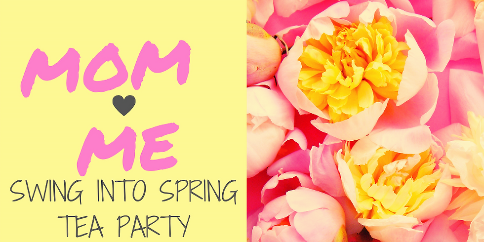 Mom & Me: Swing into Spring tea party