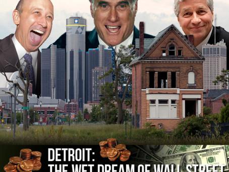 Detroit:  The Wet Dream of Wall Street