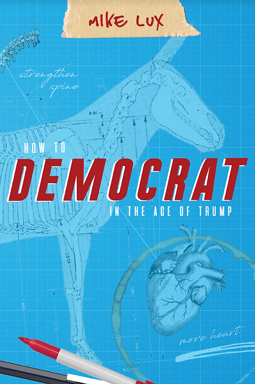 How to Democrat in the Age of Trump (paperback)