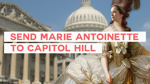 Send Me, as Marie Antoinette, to Capitol Hill