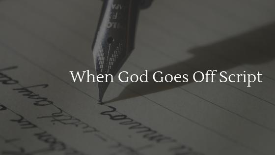 When God Goes Off Script (Blogpost image) | Transformation Christian Fellowship