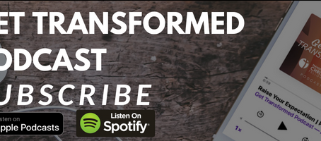 """Introducing Our New Podcast: """"Get Transformed""""!"""