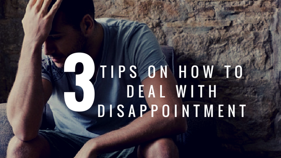 3 Tips On How To Deal With Disappointment