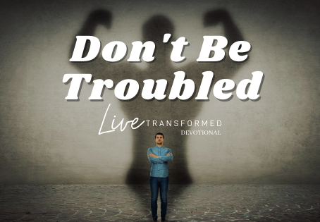 Don't Be Troubled!