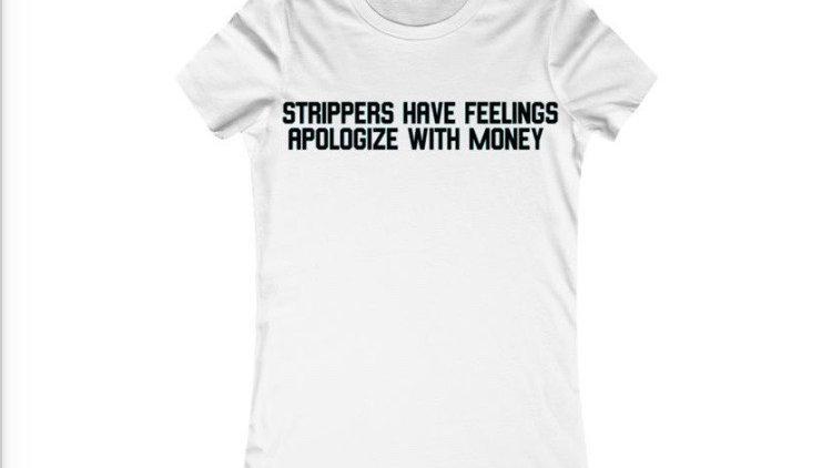 STRIPPERS HAVE FEELINGS T-Shirt (Women's)